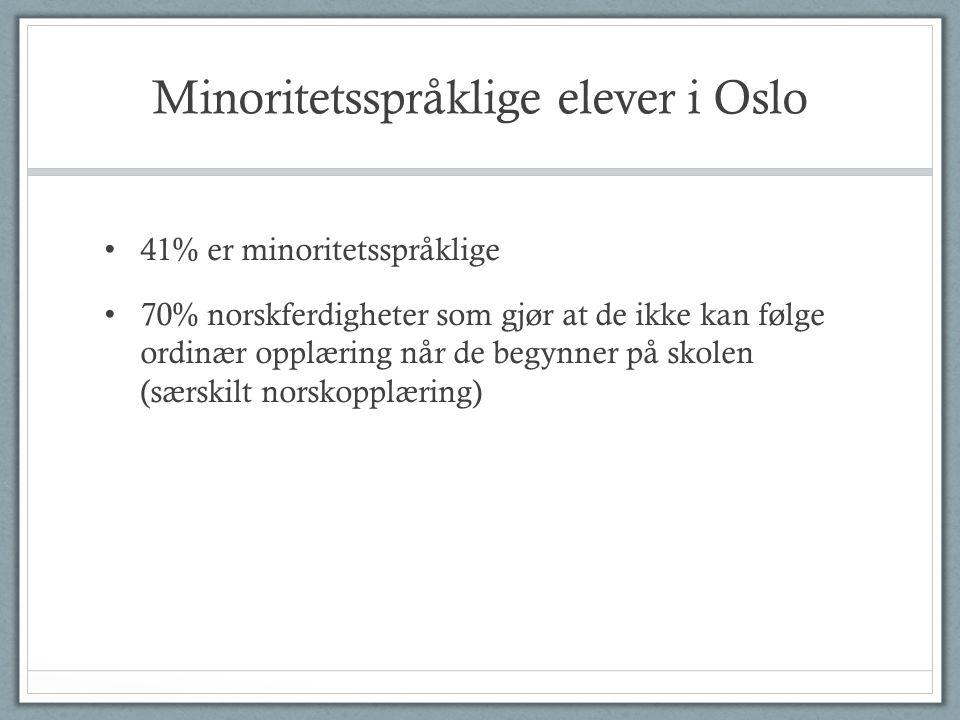 Minoritetsspråklige elever i Oslo • 41% er minoritetsspråklige • 70% norskferdigheter som gjør at de ikke kan følge ordinær opplæring når de begynner på skolen (særskilt norskopplæring)