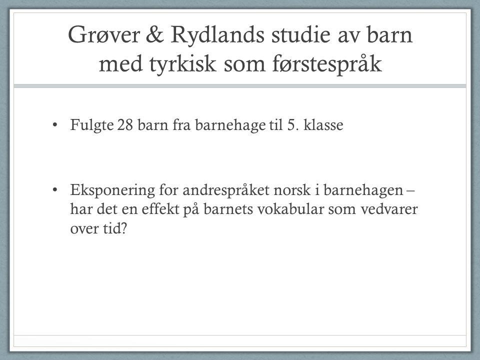 Grøver & Rydlands studie av barn med tyrkisk som førstespråk • Fulgte 28 barn fra barnehage til 5.