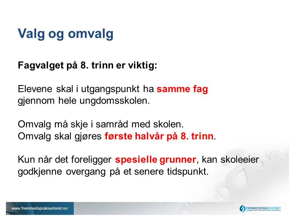 www.fremmedspraksenteret.no Valg og omvalg Fagvalget på 8. trinn er viktig: Elevene skal i utgangspunkt ha samme fag gjennom hele ungdomsskolen. Omval