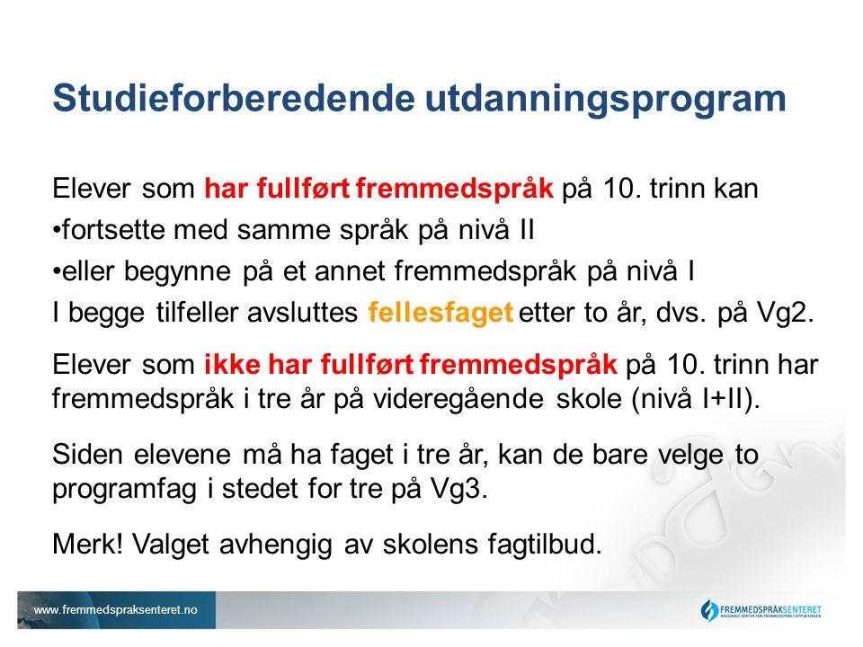 www.fremmedspraksenteret.no Studieforberedende utdanningsprogram Elever som har fullført fremmedspråk på 10. trinn kan •fortsette med samme språk på n