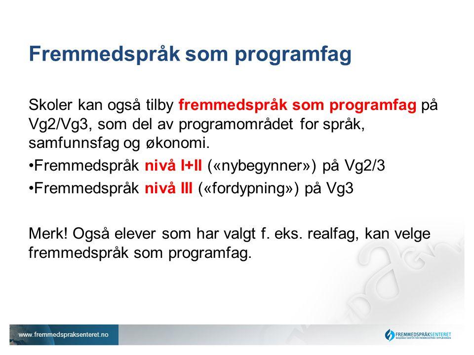 www.fremmedspraksenteret.no Fremmedspråk som programfag Skoler kan også tilby fremmedspråk som programfag på Vg2/Vg3, som del av programområdet for språk, samfunnsfag og økonomi.