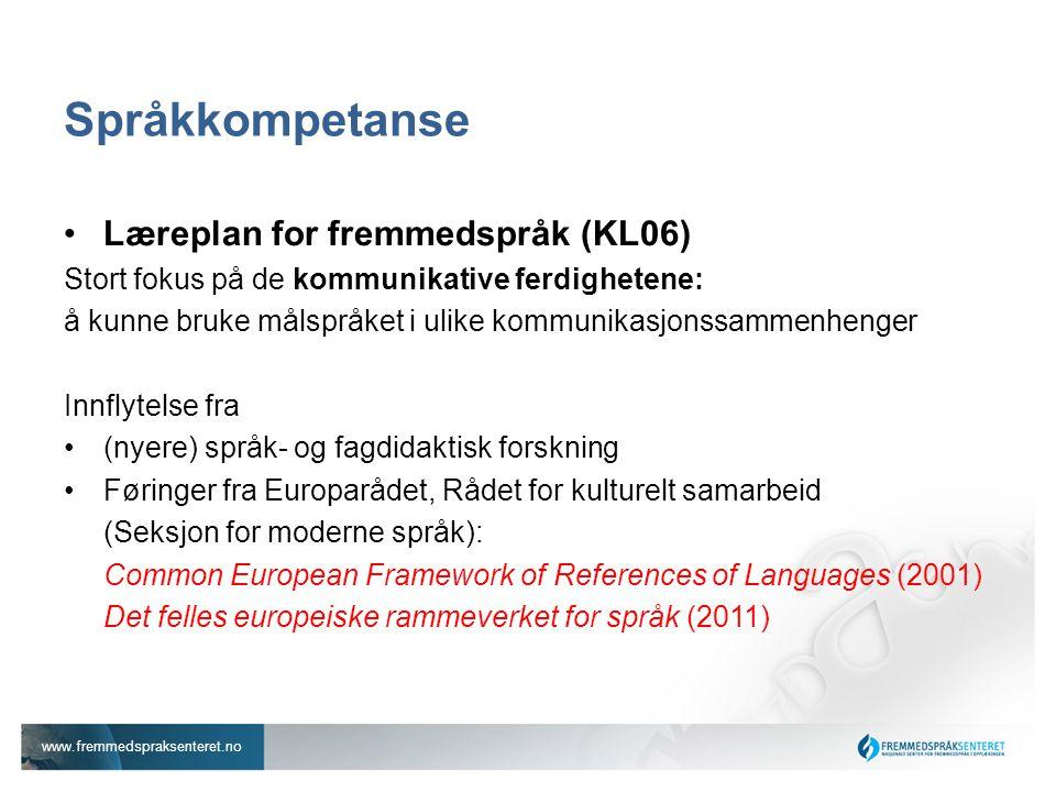 www.fremmedspraksenteret.no Språkkompetanse •Læreplan for fremmedspråk (KL06) Stort fokus på de kommunikative ferdighetene: å kunne bruke målspråket i