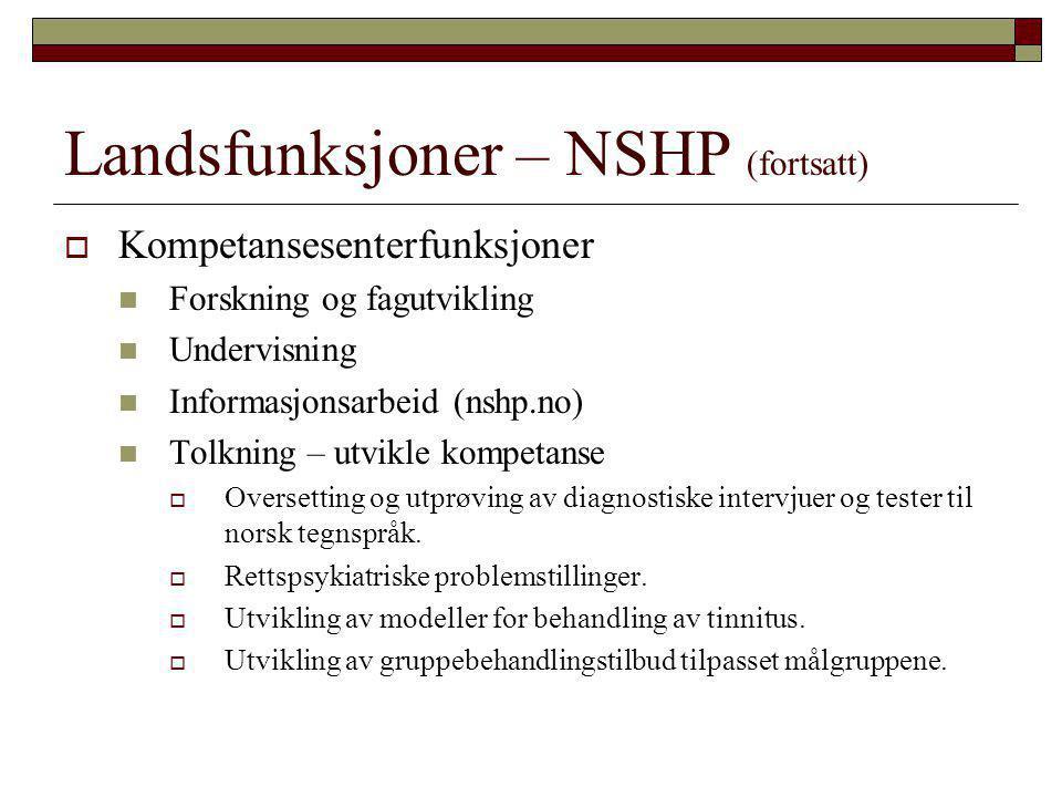 Landsfunksjoner – NSHP (fortsatt)  Kompetansesenterfunksjoner  Forskning og fagutvikling  Undervisning  Informasjonsarbeid (nshp.no)  Tolkning –