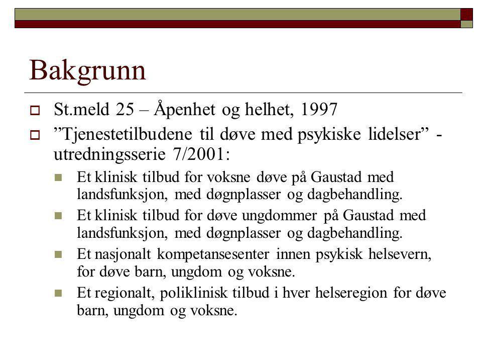 """Bakgrunn  St.meld 25 – Åpenhet og helhet, 1997  """"Tjenestetilbudene til døve med psykiske lidelser"""" - utredningsserie 7/2001:  Et klinisk tilbud for"""