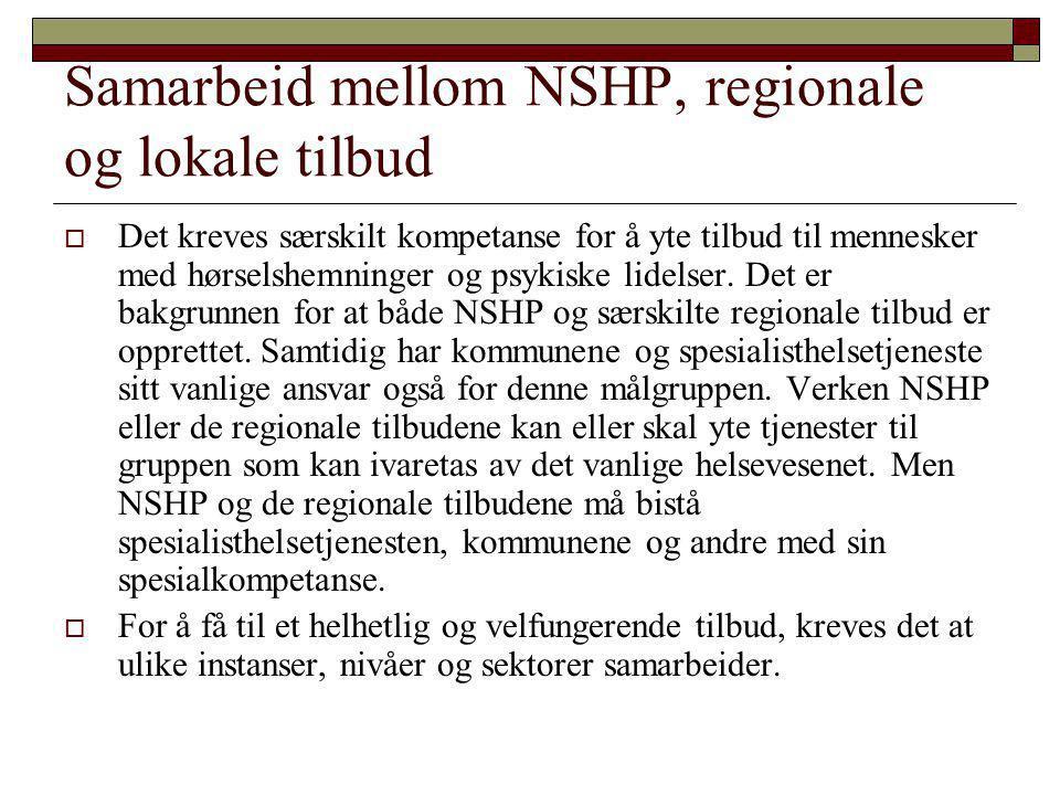 Samarbeid mellom NSHP, regionale og lokale tilbud  Det kreves særskilt kompetanse for å yte tilbud til mennesker med hørselshemninger og psykiske lid