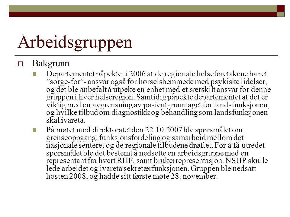 """Arbeidsgruppen  Bakgrunn  Departementet påpekte i 2006 at de regionale helseforetakene har et """"sørge-for""""- ansvar også for hørselshemmede med psykis"""