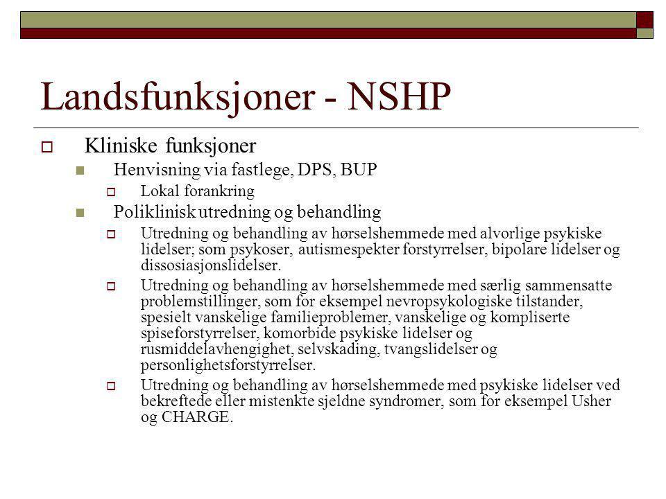 Landsfunksjoner - NSHP  Kliniske funksjoner  Henvisning via fastlege, DPS, BUP  Lokal forankring  Poliklinisk utredning og behandling  Utredning