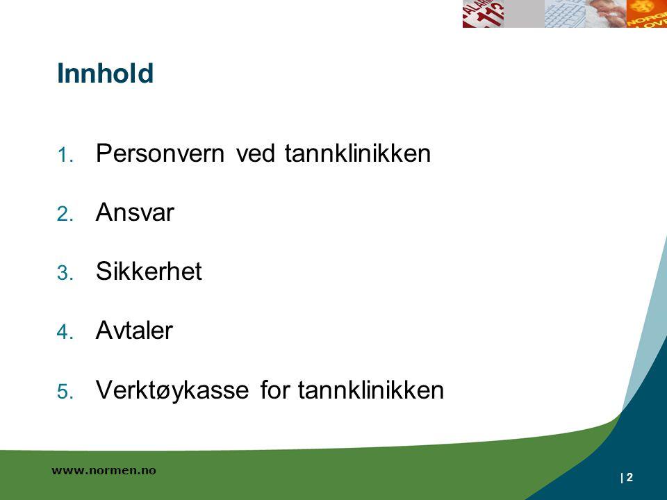 www.normen.no | 2 Innhold 1. Personvern ved tannklinikken 2. Ansvar 3. Sikkerhet 4. Avtaler 5. Verktøykasse for tannklinikken
