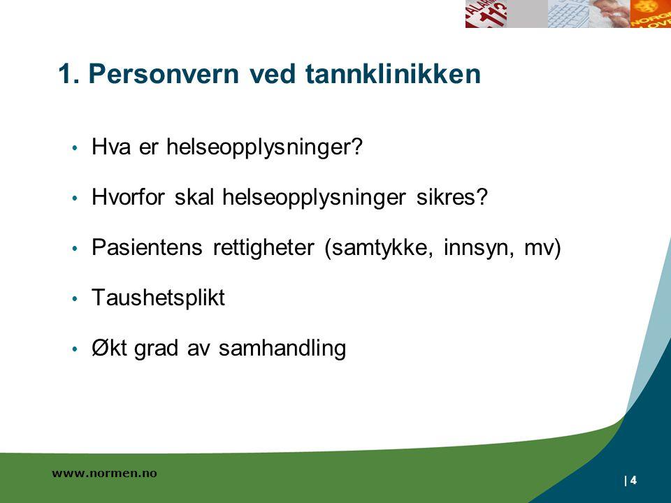 www.normen.no | 4 1. Personvern ved tannklinikken • Hva er helseopplysninger? • Hvorfor skal helseopplysninger sikres? • Pasientens rettigheter (samty