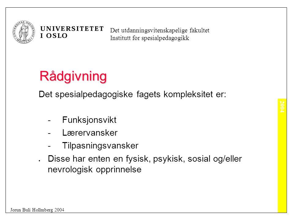2004 Det utdanningsvitenskapelige fakultet Institutt for spesialpedagogikk Jorun Buli Hollmberg 2004 Rådgivning Anerkjennelsens nivå 2 Det teoretiske nivå Likeverdigheten på nivå 1 nedfelles på teorinivået som selvaktelse.