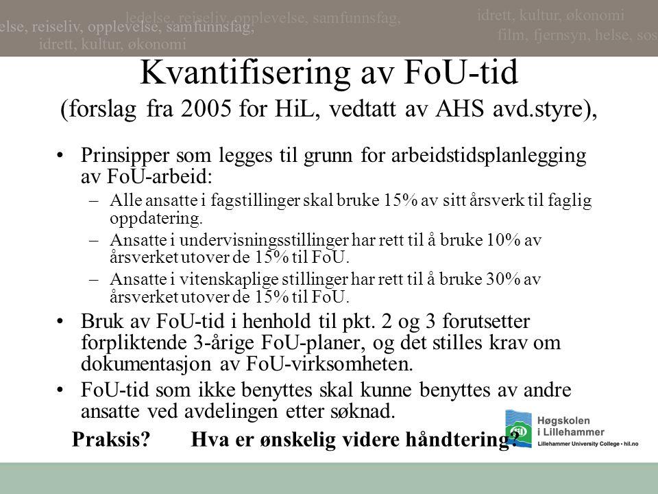 Kvantifisering av FoU-tid (forslag fra 2005 for HiL, vedtatt av AHS avd.styre), •Prinsipper som legges til grunn for arbeidstidsplanlegging av FoU-arb