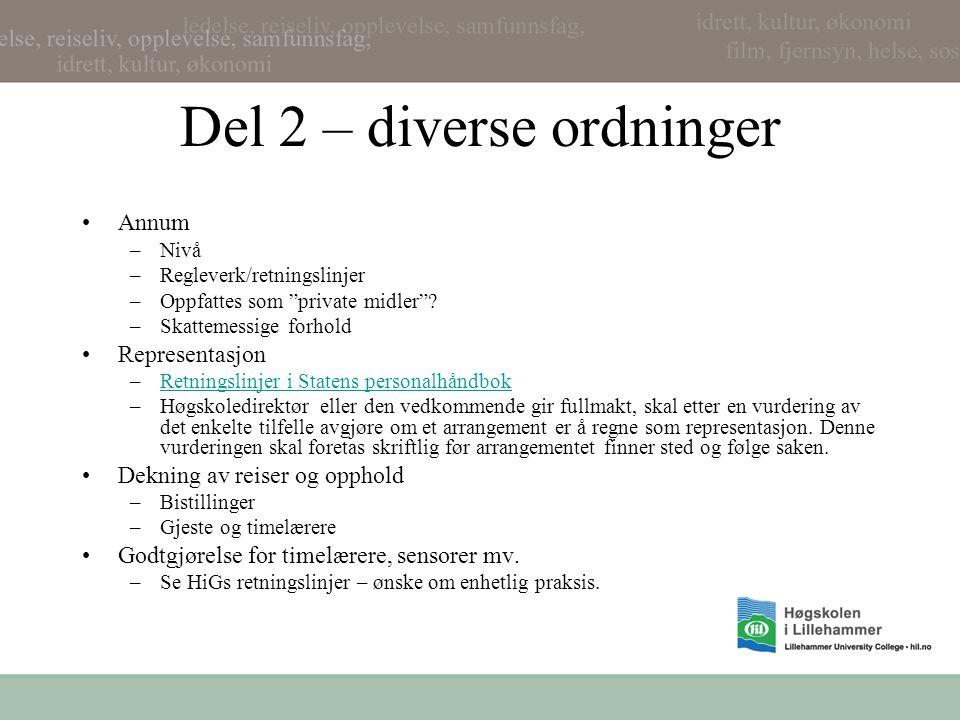 """Del 2 – diverse ordninger •Annum –Nivå –Regleverk/retningslinjer –Oppfattes som """"private midler""""? –Skattemessige forhold •Representasjon –Retningslinj"""