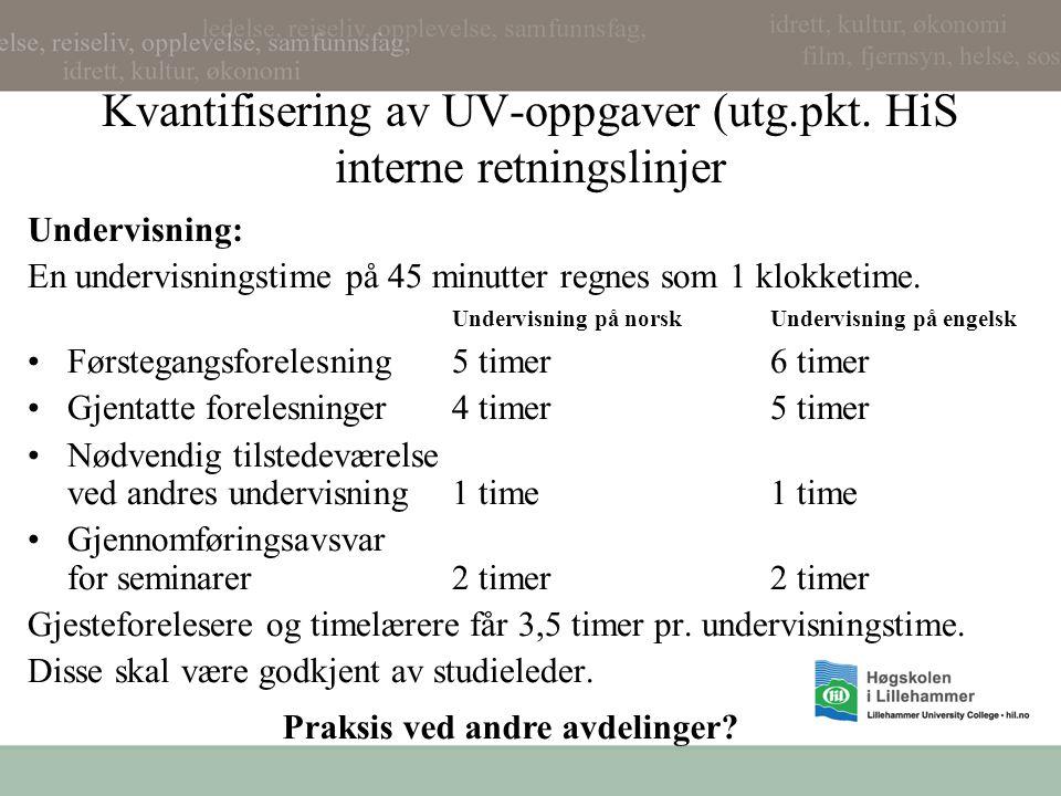 Kvantifisering av UV-oppgaver (utg.pkt. HiS interne retningslinjer Undervisning: En undervisningstime på 45 minutter regnes som 1 klokketime. Undervis