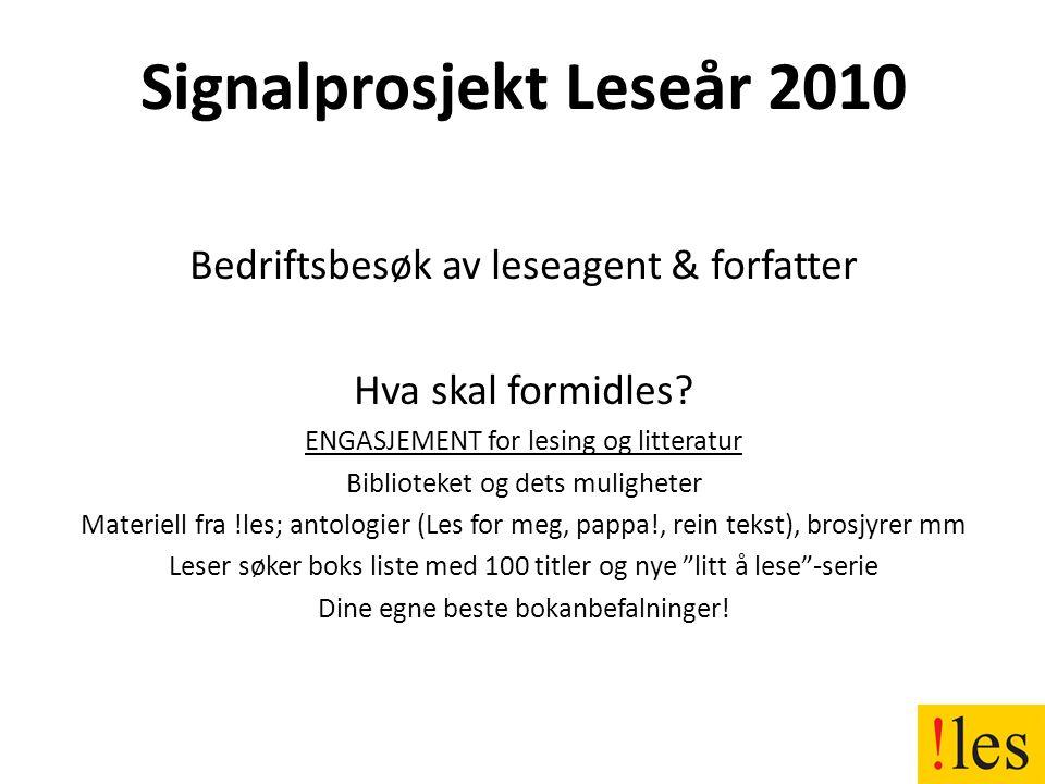 Signalprosjekt Leseår 2010 Bedriftsbesøk av leseagent & forfatter Hva skal formidles.