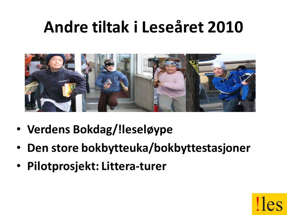 Andre tiltak i Leseåret 2010 • Verdens Bokdag/!leseløype • Den store bokbytteuka/bokbyttestasjoner • Pilotprosjekt: Littera-turer