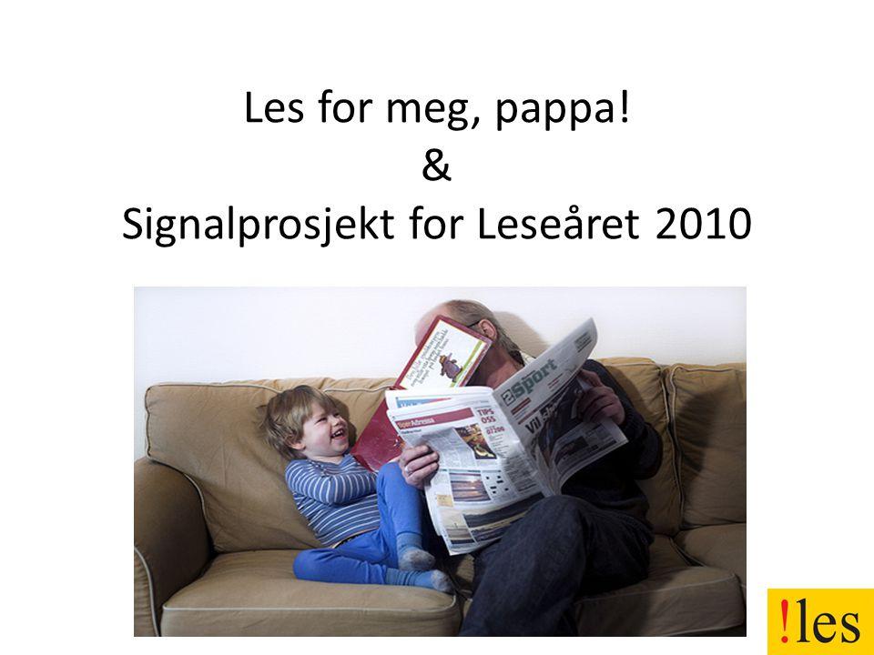Les for meg, pappa! & Signalprosjekt for Leseåret 2010