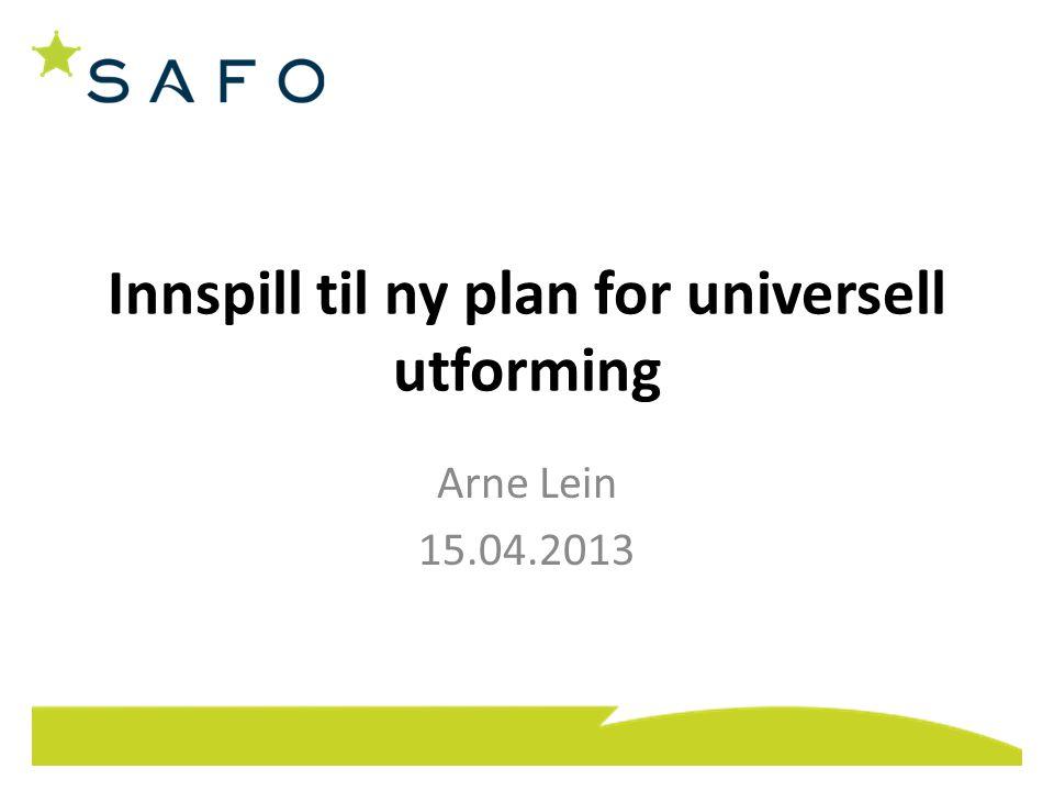 Innspill til ny plan for universell utforming Arne Lein 15.04.2013