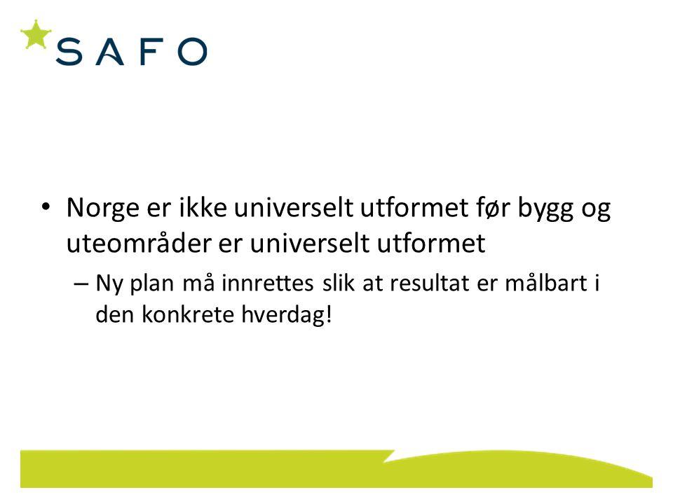 • Norge er ikke universelt utformet før bygg og uteområder er universelt utformet – Ny plan må innrettes slik at resultat er målbart i den konkrete hverdag!