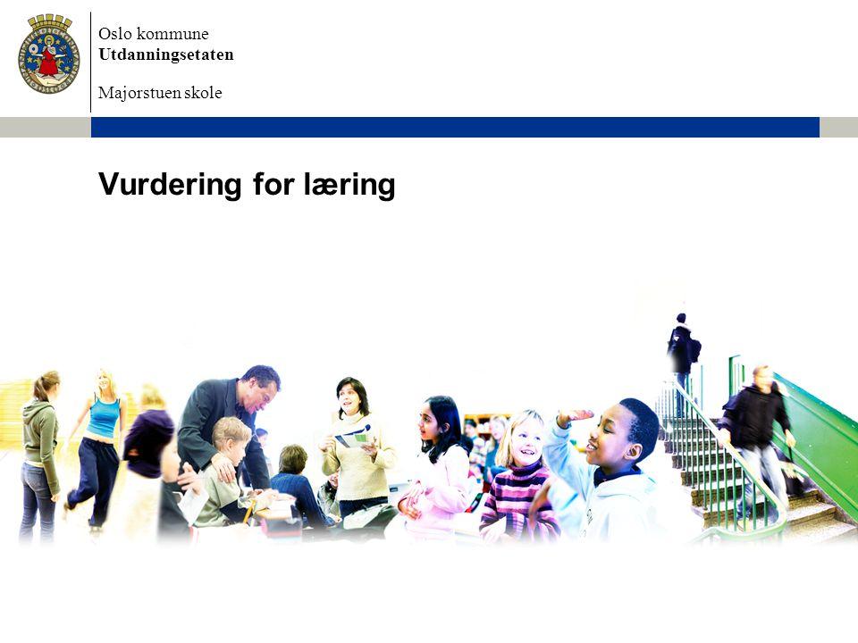 Oslo kommune Utdanningsetaten Majorstuen skole Bakgrunn: Vurdering for læring er et av Osloskolens satsingsområder innenfor vurdering.