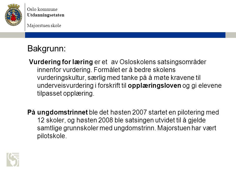 Oslo kommune Utdanningsetaten Majorstuen skole Bakgrunn: Vurdering for læring er et av Osloskolens satsingsområder innenfor vurdering. Formålet er å b