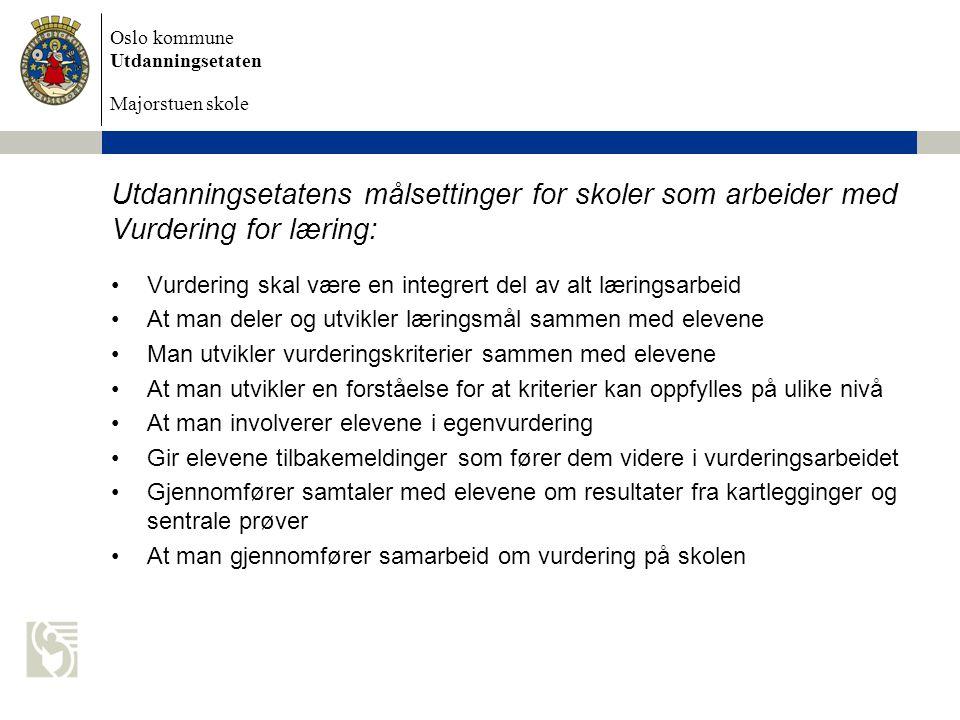 Oslo kommune Utdanningsetaten Majorstuen skole Utdanningsetatens målsettinger for skoler som arbeider med Vurdering for læring: •Vurdering skal være e