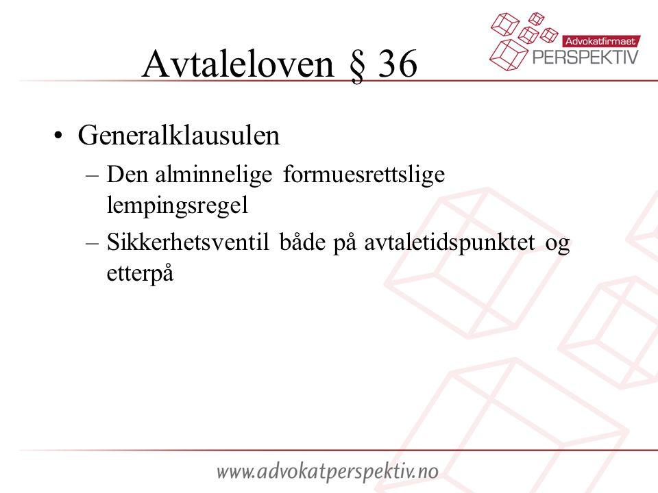 Avtaleloven § 36 •Generalklausulen –Den alminnelige formuesrettslige lempingsregel –Sikkerhetsventil både på avtaletidspunktet og etterpå