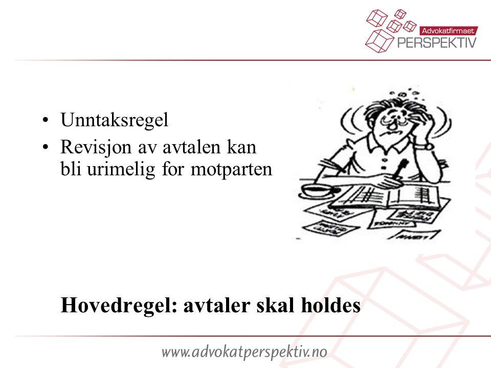 •Unntaksregel •Revisjon av avtalen kan bli urimelig for motparten Hovedregel: avtaler skal holdes