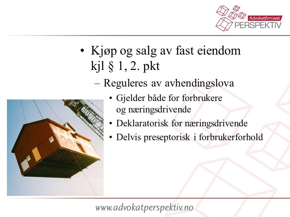 •Kjøp og salg av fast eiendom kjl § 1, 2.