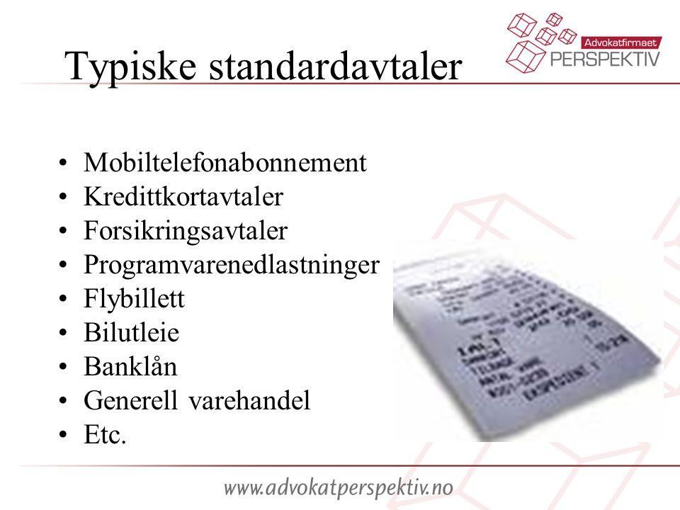 Typiske standardavtaler •Mobiltelefonabonnement •Kredittkortavtaler •Forsikringsavtaler •Programvarenedlastninger •Flybillett •Bilutleie •Banklån •Generell varehandel •Etc.