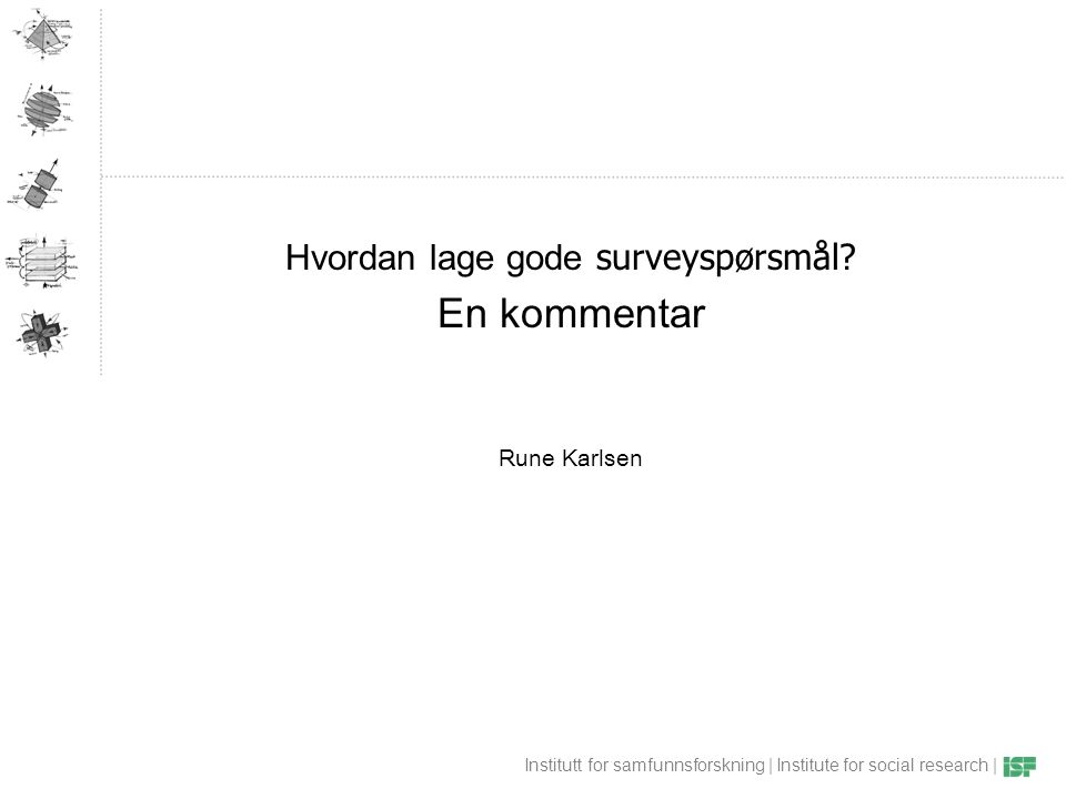 Institutt for samfunnsforskning | Institute for social research | Hvordan lage gode surveyspørsmål.