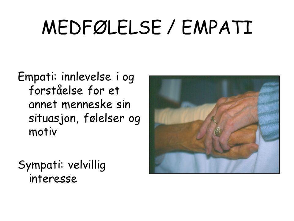 MEDFØLELSE / EMPATI Empati: innlevelse i og forståelse for et annet menneske sin situasjon, følelser og motiv Sympati: velvillig interesse