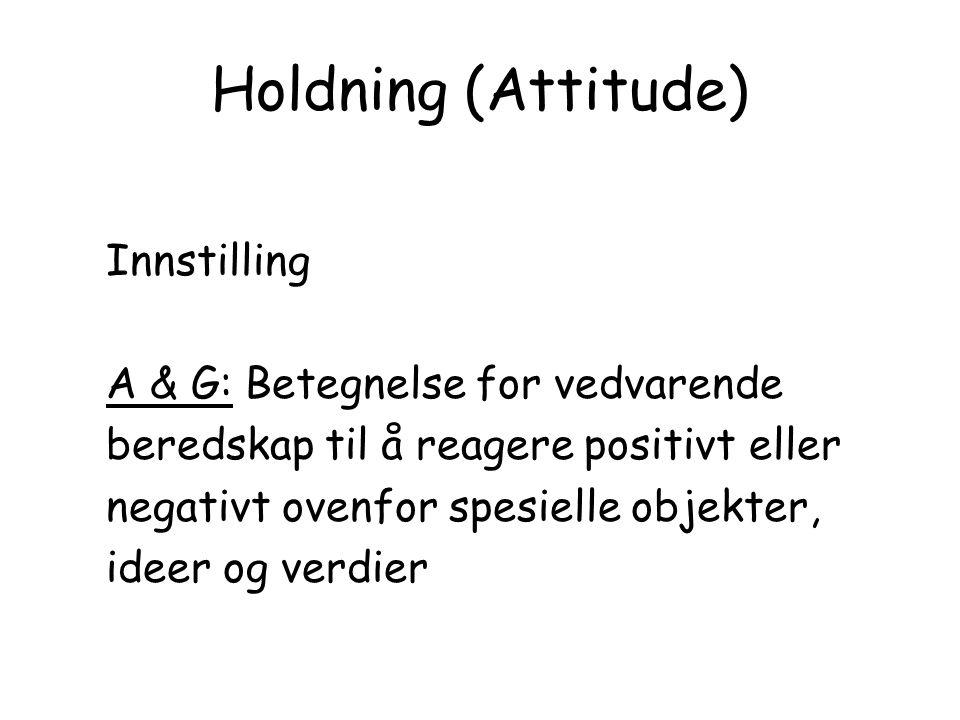 Holdning (Attitude) Innstilling A & G: Betegnelse for vedvarende beredskap til å reagere positivt eller negativt ovenfor spesielle objekter, ideer og