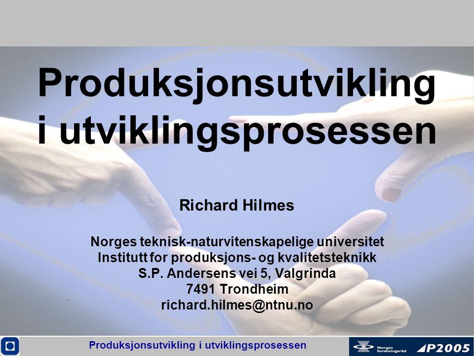 Produksjonsutvikling i utviklingsprosessen Richard Hilmes Norges teknisk-naturvitenskapelige universitet Institutt for produksjons- og kvalitetsteknik