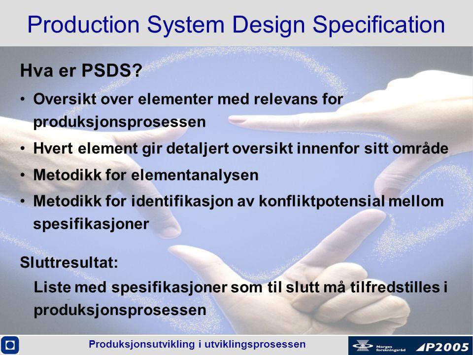 Produksjonsutvikling i utviklingsprosessen Production System Design Specification Hva er PSDS? •Oversikt over elementer med relevans for produksjonspr