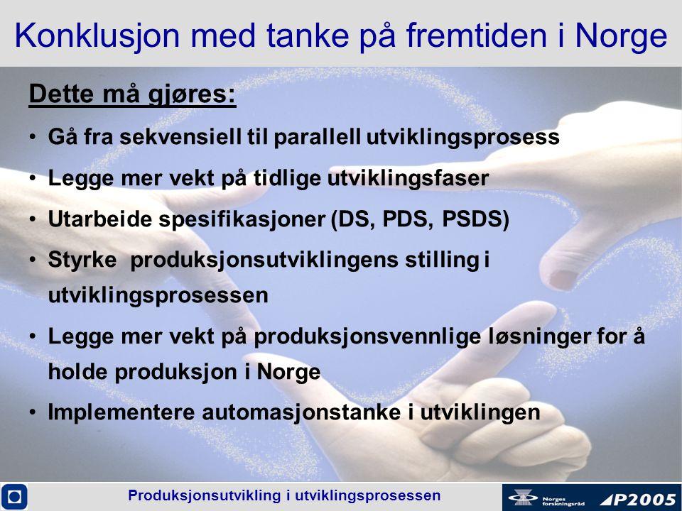 Produksjonsutvikling i utviklingsprosessen Konklusjon med tanke på fremtiden i Norge Dette må gjøres: •Gå fra sekvensiell til parallell utviklingspros