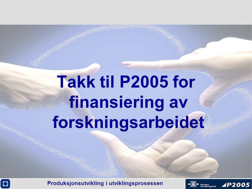 Produksjonsutvikling i utviklingsprosessen Takk til P2005 for finansiering av forskningsarbeidet