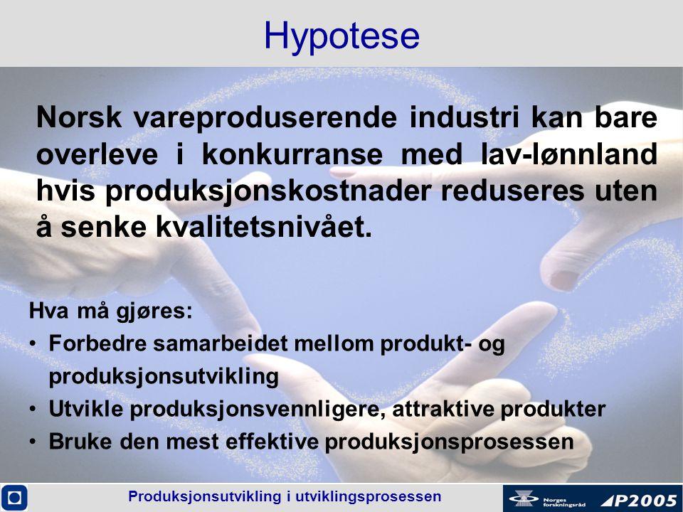 Produksjonsutvikling i utviklingsprosessen Hypotese Norsk vareproduserende industri kan bare overleve i konkurranse med lav-lønnland hvis produksjonsk