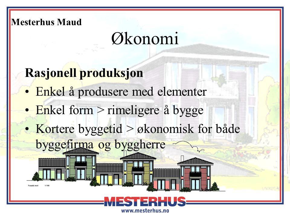 Mesterhus Maud Økonomi Rasjonell produksjon •Enkel å produsere med elementer •Enkel form > rimeligere å bygge •Kortere byggetid > økonomisk for både b