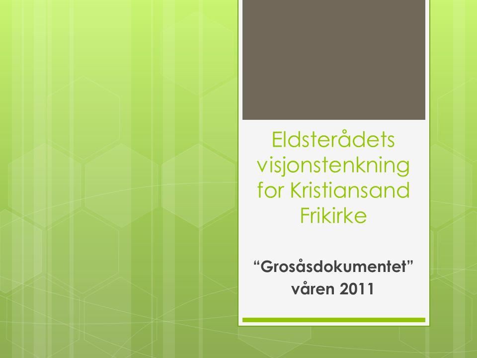 """Eldsterådets visjonstenkning for Kristiansand Frikirke """"Grosåsdokumentet"""" våren 2011"""