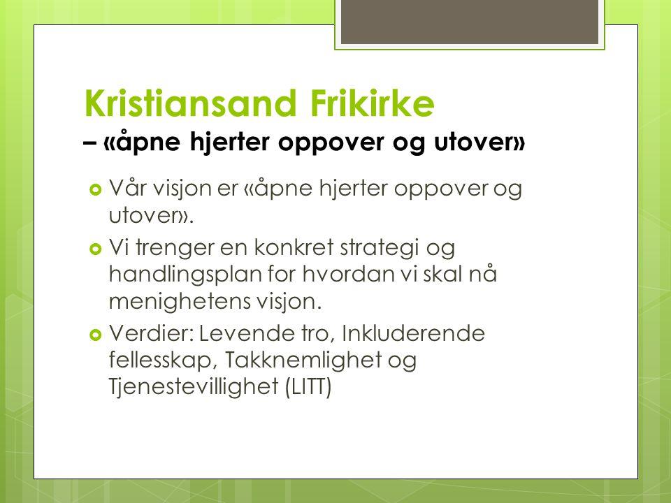 Kristiansand Frikirke – «åpne hjerter oppover og utover»  Vår visjon er «åpne hjerter oppover og utover».  Vi trenger en konkret strategi og handlin