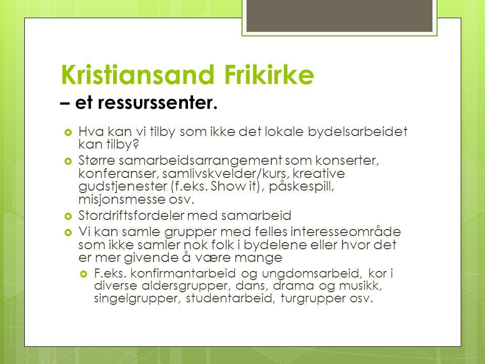 Kristiansand Frikirke – et ressurssenter.  Hva kan vi tilby som ikke det lokale bydelsarbeidet kan tilby?  Større samarbeidsarrangement som konserte