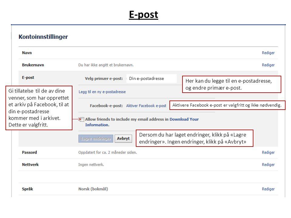 E-post Din e-postadresse Her kan du legge til en e-postadresse, og endre primær e-post.
