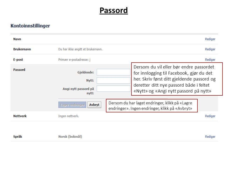 Passord Dersom du vil eller bør endre passordet for innlogging til Facebook, gjør du det her.