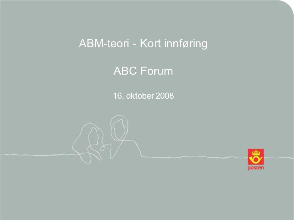 2014.06.23Posten Norge AS1 ABM-teori - Kort innføring ABC Forum 16. oktober 2008