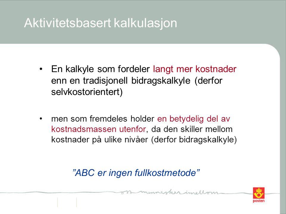 Aktivitetsbasert kalkulasjon •En kalkyle som fordeler langt mer kostnader enn en tradisjonell bidragskalkyle (derfor selvkostorientert) •men som fremdeles holder en betydelig del av kostnadsmassen utenfor, da den skiller mellom kostnader på ulike nivåer (derfor bidragskalkyle) ABC er ingen fullkostmetode