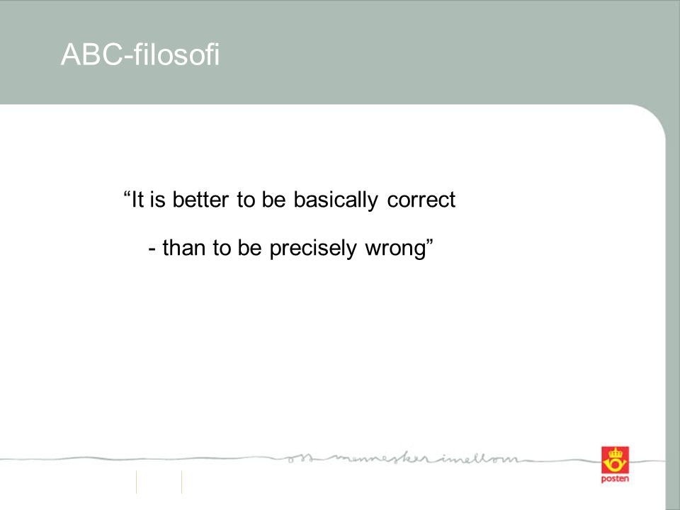 "ABC-filosofi ""It is better to be basically correct - than to be precisely wrong"""