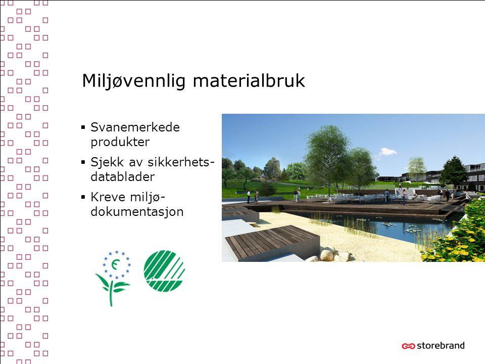 Miljøvennlig materialbruk  Svanemerkede produkter  Sjekk av sikkerhets- datablader  Kreve miljø- dokumentasjon
