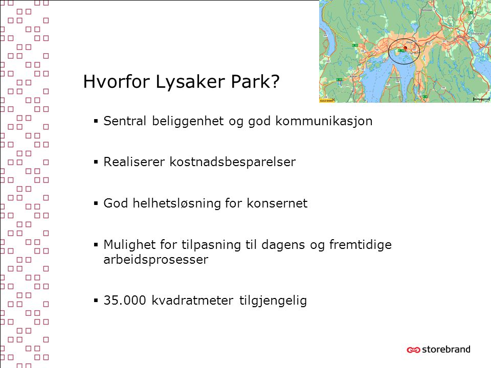 Hvorfor Lysaker Park?  Sentral beliggenhet og god kommunikasjon  Realiserer kostnadsbesparelser  God helhetsløsning for konsernet  Mulighet for ti