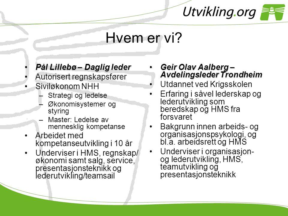 Hvem er vi? •Pål Lillebø – Daglig leder •Autorisert regnskapsfører •Siviløkonom NHH –Strategi og ledelse –Økonomisystemer og styring –Master: Ledelse