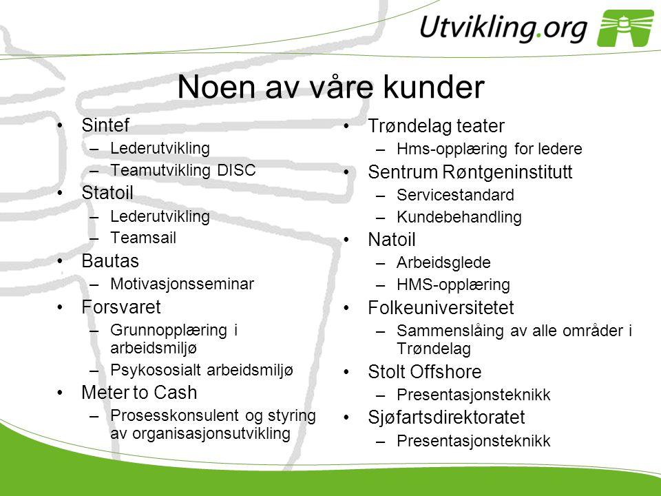 Noen av våre kunder •Sintef –Lederutvikling –Teamutvikling DISC •Statoil –Lederutvikling –Teamsail •Bautas –Motivasjonsseminar •Forsvaret –Grunnopplær